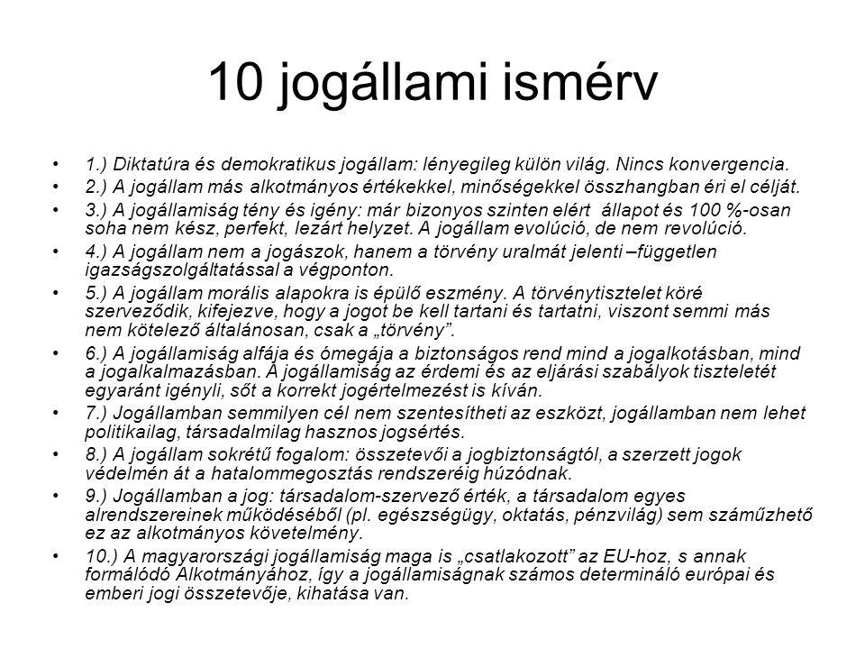 10 jogállami ismérv 1.) Diktatúra és demokratikus jogállam: lényegileg külön világ. Nincs konvergencia. 2.) A jogállam más alkotmányos értékekkel, min