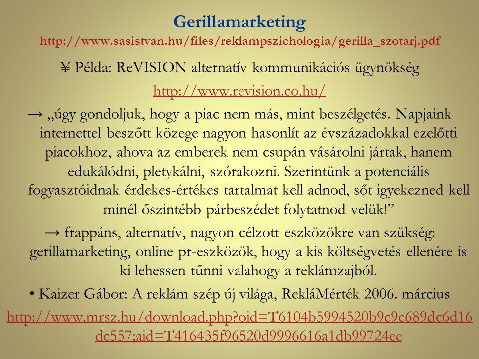 Gerillamarketing http://www.sasistvan.hu/files/reklampszichologia/gerilla_szotarj.pdf http://www.sasistvan.hu/files/reklampszichologia/gerilla_szotarj