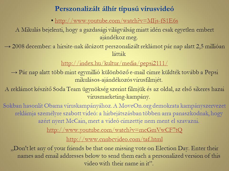 Perszonalizált álhír típusú vírusvideó http://www.youtube.com/watch?v=MIjs-fS1E6s A Mikulás bejelenti, hogy a gazdasági világválság miatt idén csak eg