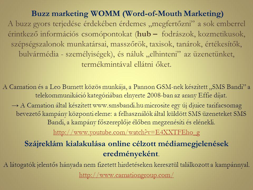 """Buzz marketing WOMM (Word-of-Mouth Marketing) A buzz gyors terjedése érdekében érdemes """"megfertőzni"""" a sok emberrel érintkező információs csomópontoka"""