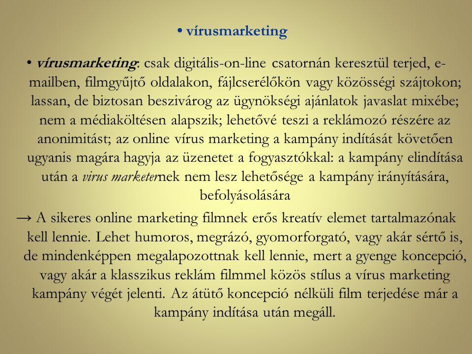 vírusmarketing vírusmarketing: csak digitális-on-line csatornán keresztül terjed, e- mailben, filmgyűjtő oldalakon, fájlcserélőkön vagy közösségi száj