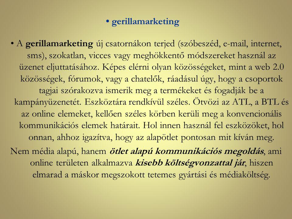 gerillamarketing A gerillamarketing új csatornákon terjed (szóbeszéd, e-mail, internet, sms), szokatlan, vicces vagy meghökkentő módszereket használ a