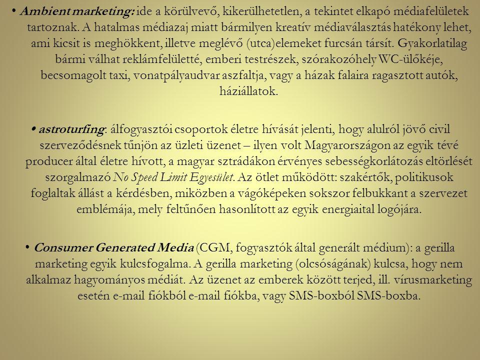 Ambient marketing: ide a körülvevő, kikerülhetetlen, a tekintet elkapó médiafelületek tartoznak. A hatalmas médiazaj miatt bármilyen kreatív médiavála