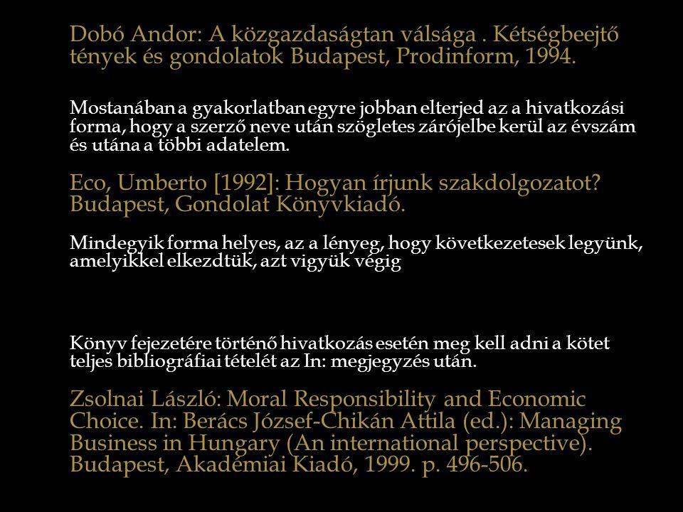 Dobó Andor: A közgazdaságtan válsága. Kétségbeejtő tények és gondolatok Budapest, Prodinform, 1994. Mostanában a gyakorlatban egyre jobban elterjed az