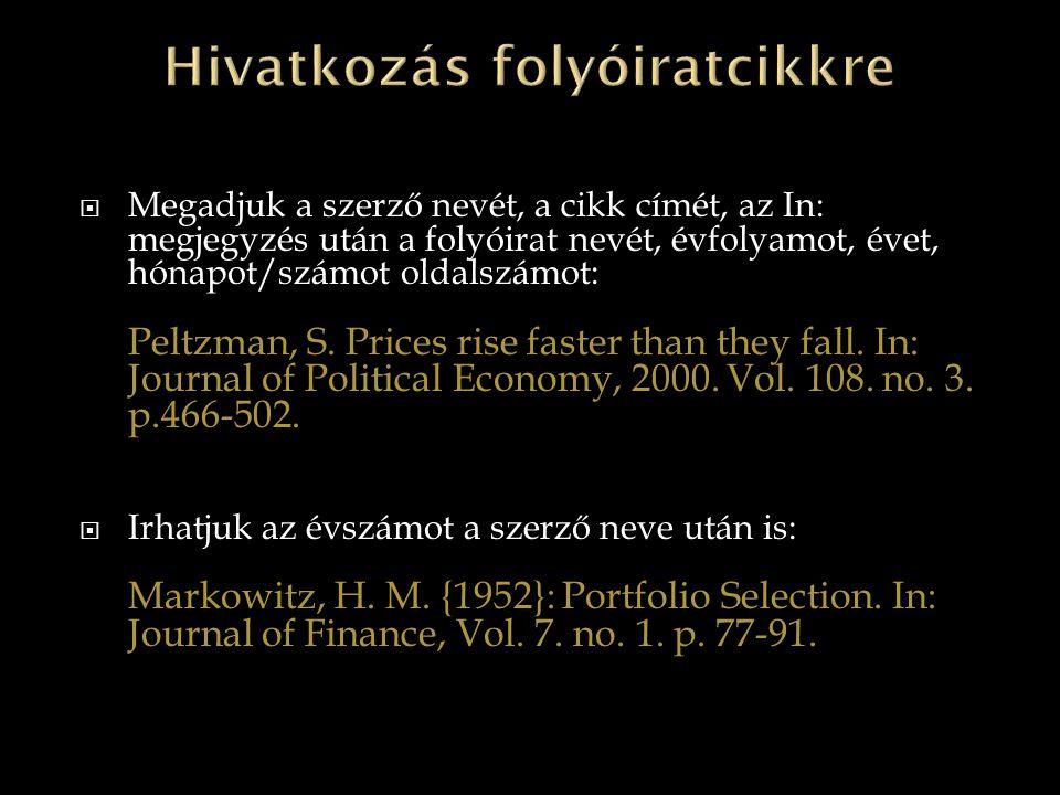  Megadjuk a szerző nevét, a cikk címét, az In: megjegyzés után a folyóirat nevét, évfolyamot, évet, hónapot/számot oldalszámot: Peltzman, S. Prices r