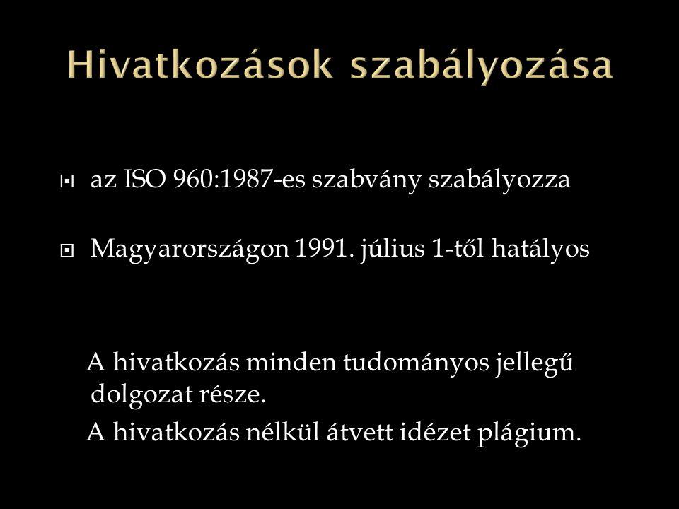  az ISO 960:1987-es szabvány szabályozza  Magyarországon 1991. július 1-től hatályos A hivatkozás minden tudományos jellegű dolgozat része. A hivatk