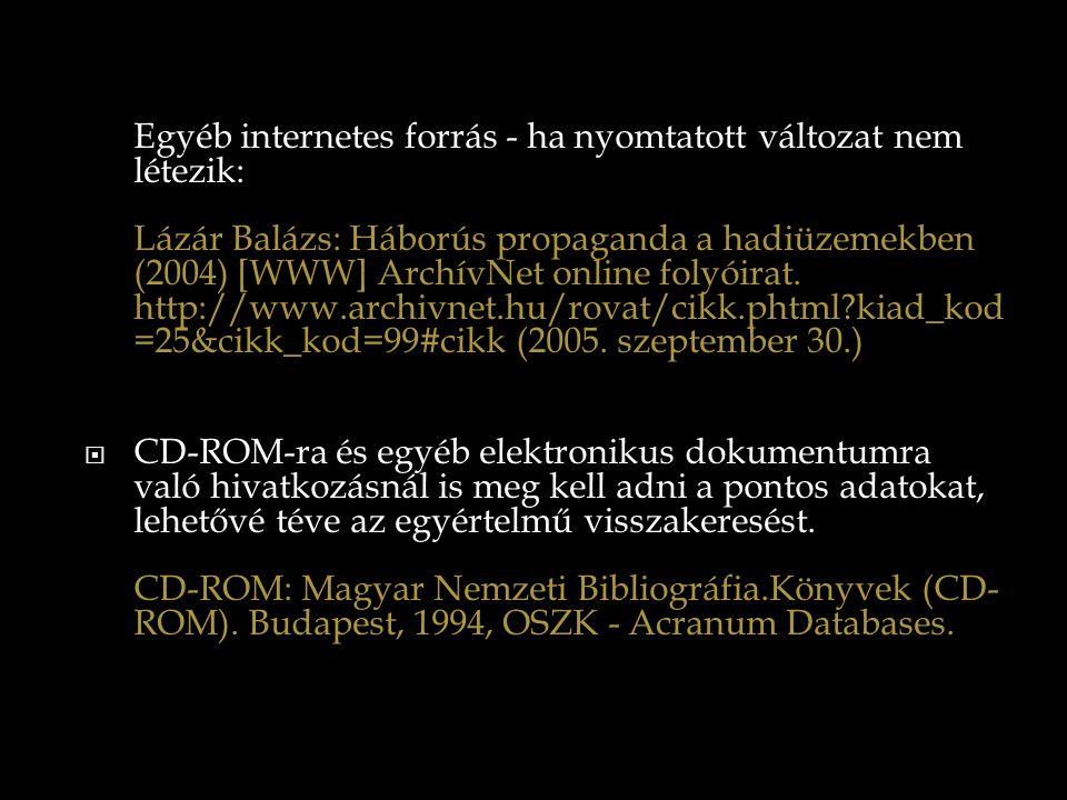 Egyéb internetes forrás - ha nyomtatott változat nem létezik: Lázár Balázs: Háborús propaganda a hadiüzemekben (2004) [WWW] ArchívNet online folyóirat