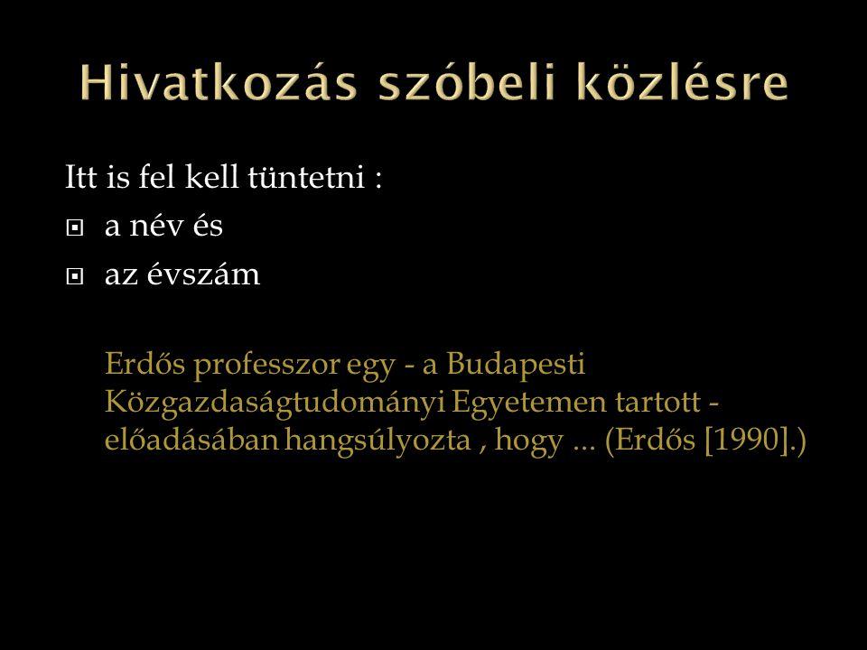 Itt is fel kell tüntetni :  a név és  az évszám Erdős professzor egy - a Budapesti Közgazdaságtudományi Egyetemen tartott - előadásában hangsúlyozta