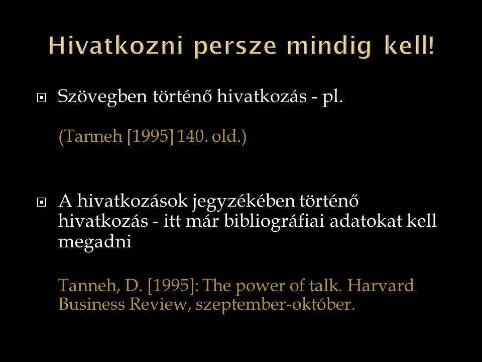  Szövegben történő hivatkozás - pl. (Tanneh [1995] 140. old.)  A hivatkozások jegyzékében történő hivatkozás - itt már bibliográfiai adatokat kell m