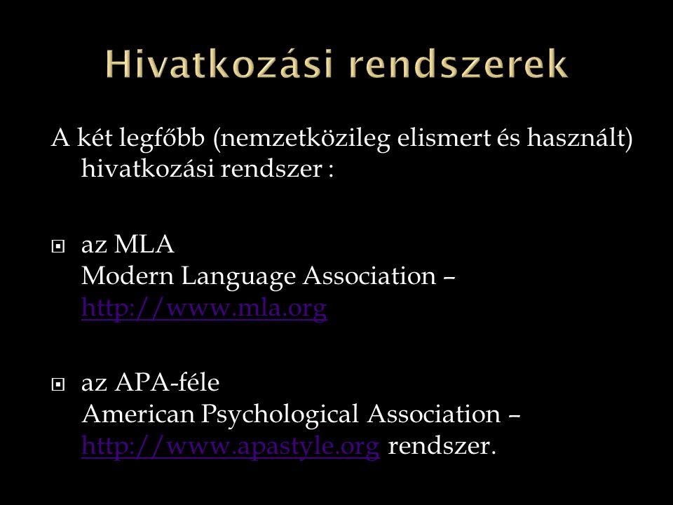 A két legfőbb (nemzetközileg elismert és használt) hivatkozási rendszer :  az MLA Modern Language Association – http://www.mla.org http://www.mla.org