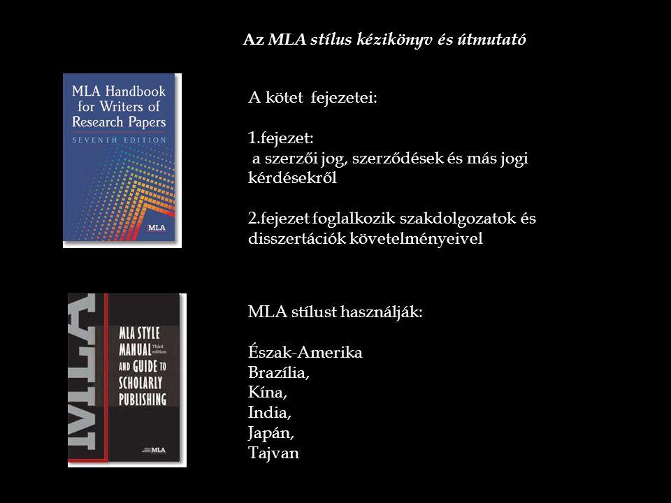 Az MLA stílus kézikönyv és útmutató A kötet fejezetei: 1.fejezet: a szerzői jog, szerződések és más jogi kérdésekről 2.fejezet foglalkozik szakdolgoza