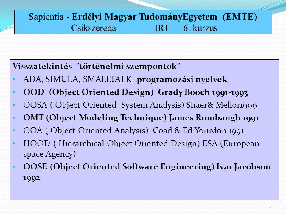 """Visszatekintés """"történelmi szempontok"""" ADA, SIMULA, SMALLTALK- programozási nyelvek OOD (Object Oriented Design) Grady Booch 1991-1993 OOSA ( Object O"""
