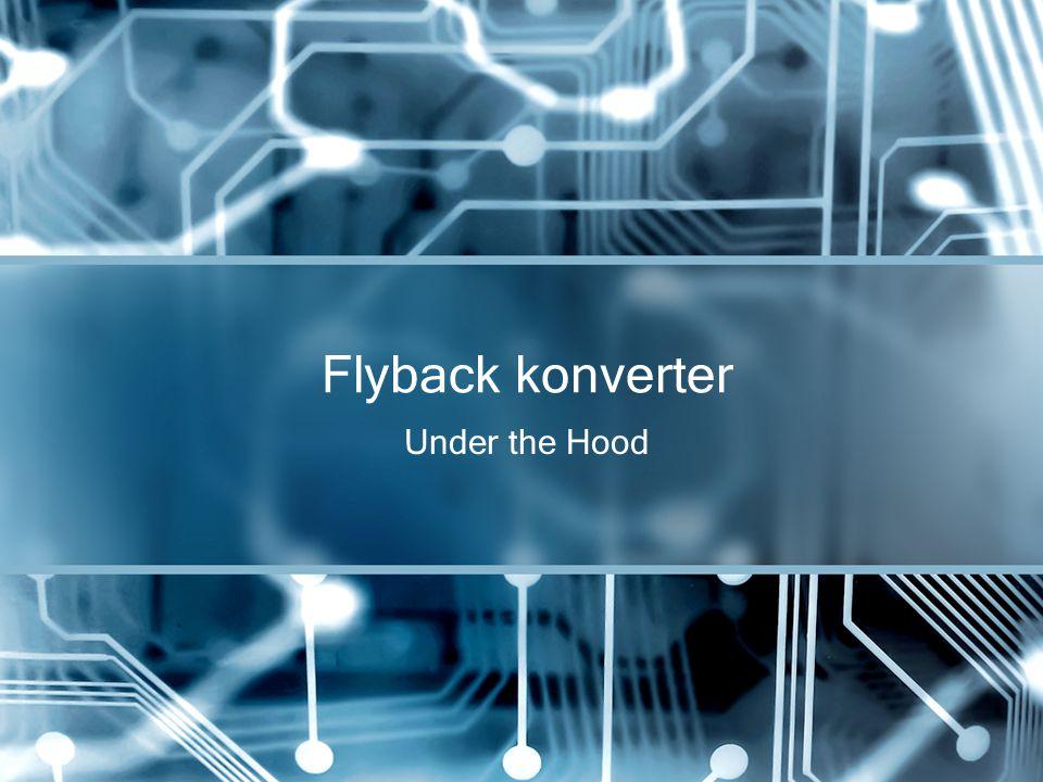 Flyback konverter tulajdonságai Népszerű alacsony teljesítményű konverter Egyszerű Olcsó Galvanikus izoláció és egyben kimeneti tekercs Feszültség csökkentésre és növelésre is alkalmas Kielégítő hatásfok Több kimenet Gyenge kereszt-szabályozás