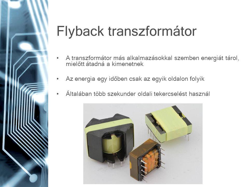 Flyback transzformátor A transzformátor más alkalmazásokkal szemben energiát tárol, mielőtt átadná a kimenetnek Az energia egy időben csak az egyik ol