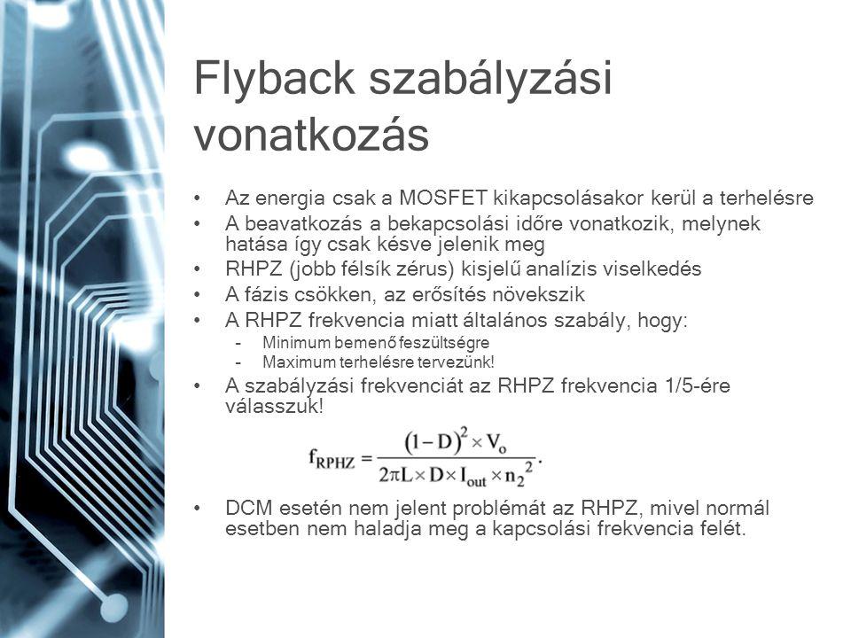 Flyback szabályzási vonatkozás Az energia csak a MOSFET kikapcsolásakor kerül a terhelésre A beavatkozás a bekapcsolási időre vonatkozik, melynek hatá