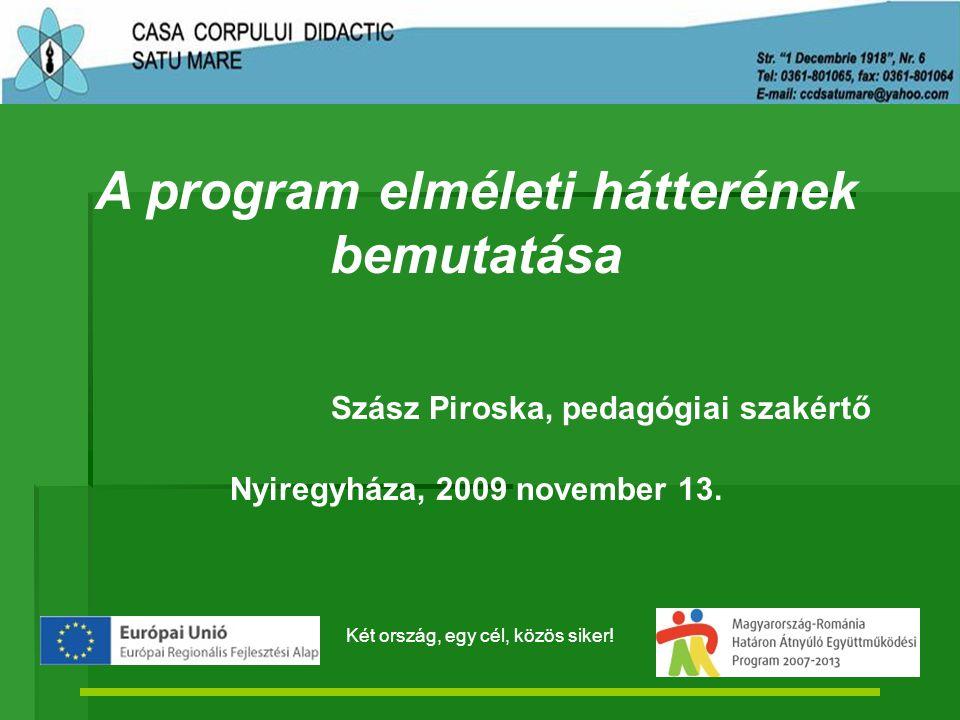 A program elméleti hátterének bemutatása Szász Piroska, pedagógiai szakértő Nyiregyháza, 2009 november 13.
