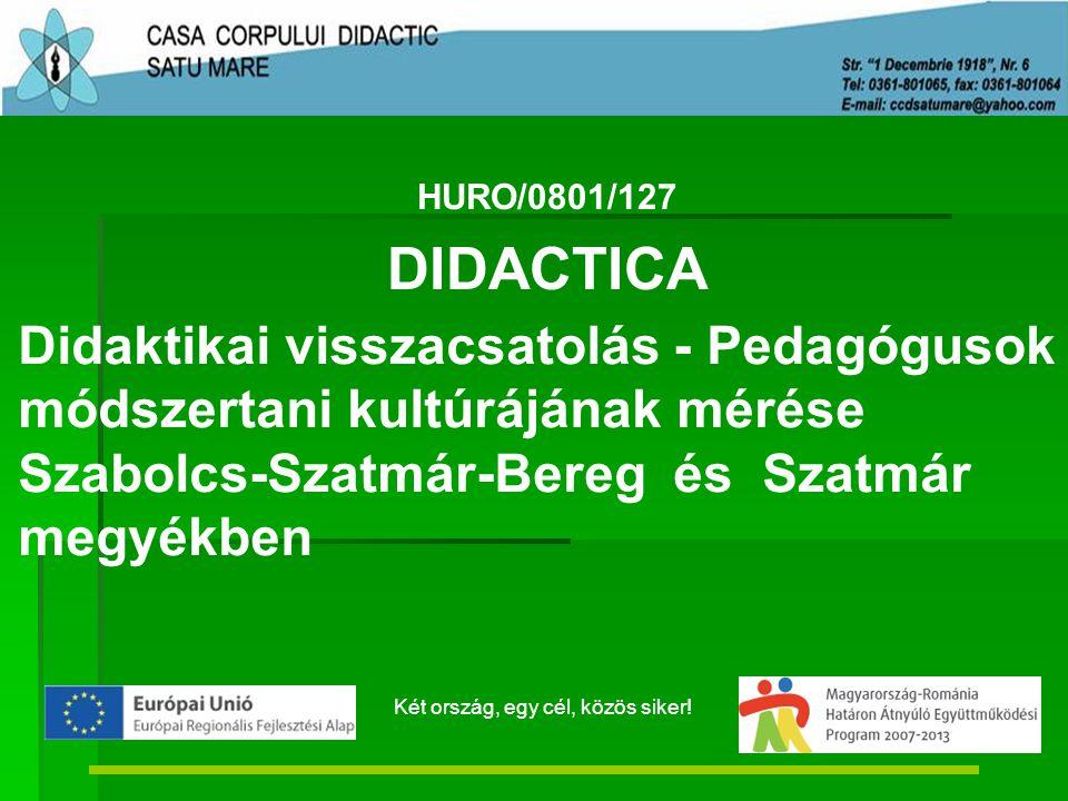 Didaktikai visszacsatolás - Pedagógusok módszertani kultúrájának mérése Szabolcs-Szatmár-Bereg és Szatmár megyékben HURO/0801/127 DIDACTICA Két ország, egy cél, közös siker!