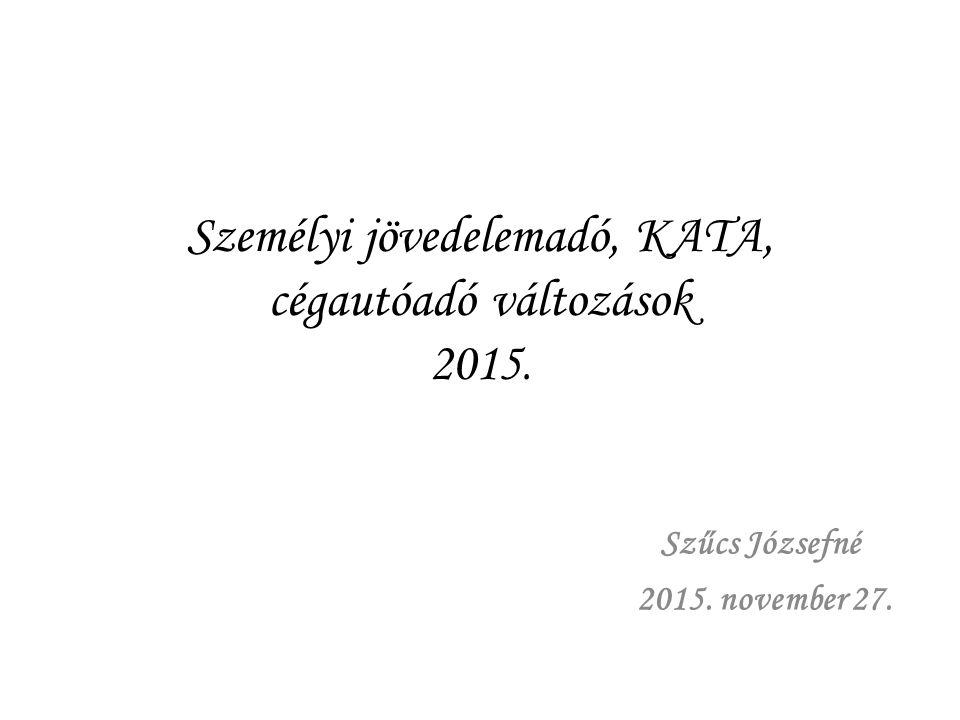 Személyi jövedelemadó, KATA, cégautóadó változások 2015. Szűcs Józsefné 2015. november 27.
