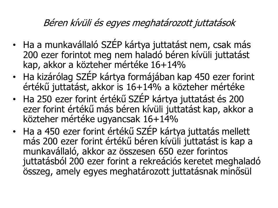 Béren kívüli és egyes meghatározott juttatások Ha a munkavállaló SZÉP kártya juttatást nem, csak más 200 ezer forintot meg nem haladó béren kívüli jut