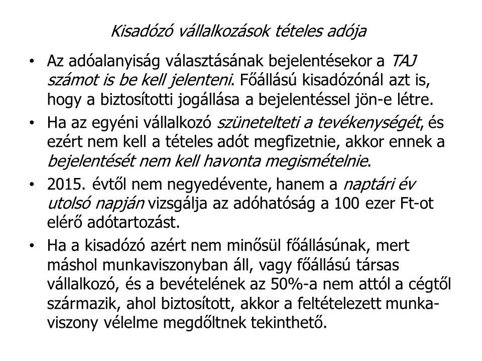 Kisadózó vállalkozások tételes adója Az adóalanyiság választásának bejelentésekor a TAJ számot is be kell jelenteni. Főállású kisadózónál azt is, hogy