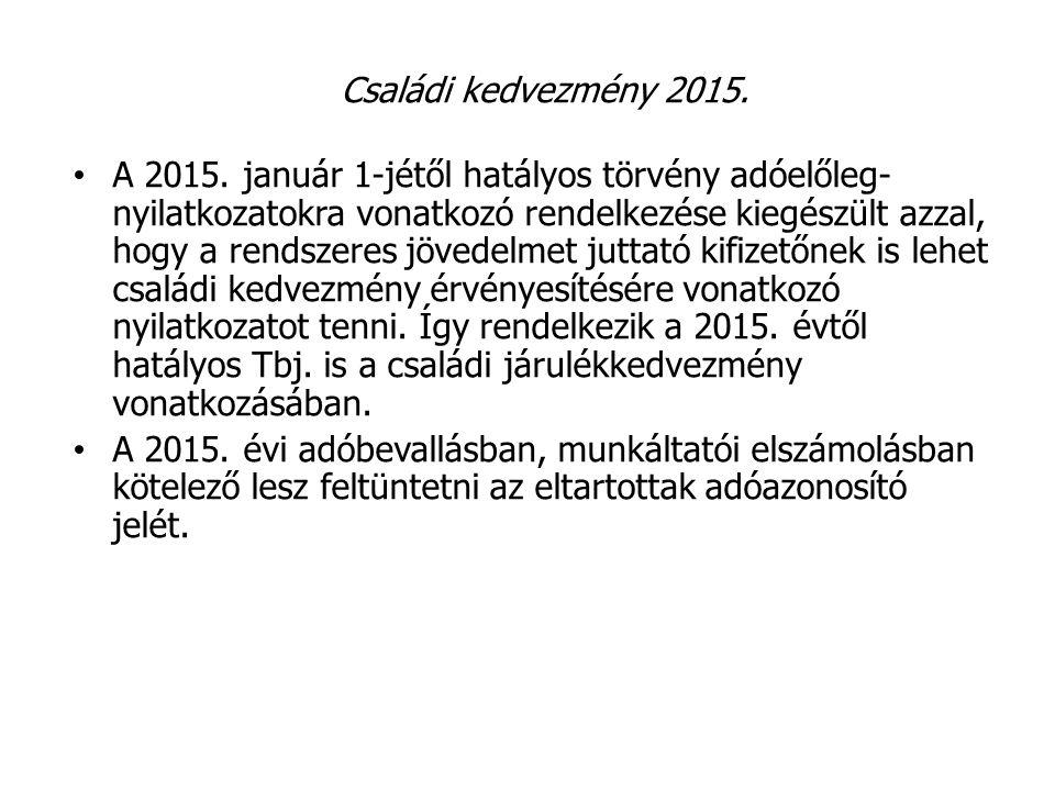 Családi kedvezmény 2015. A 2015. január 1-jétől hatályos törvény adóelőleg- nyilatkozatokra vonatkozó rendelkezése kiegészült azzal, hogy a rendszeres