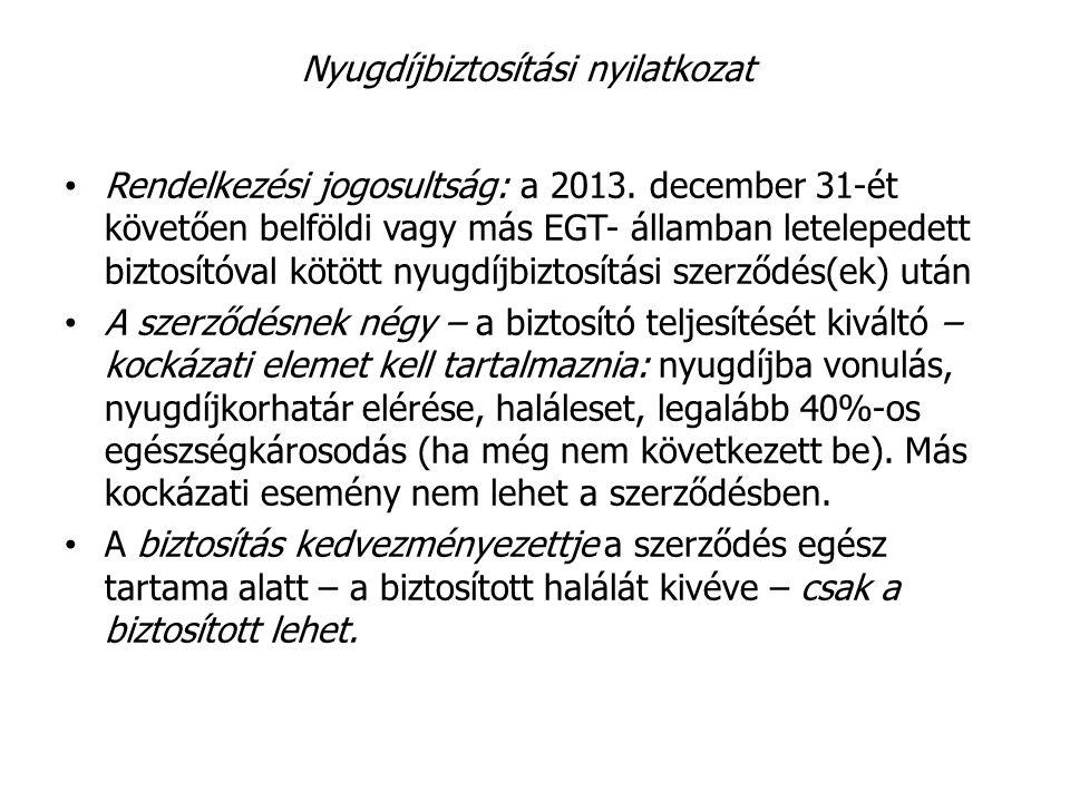 Nyugdíjbiztosítási nyilatkozat Rendelkezési jogosultság: a 2013. december 31-ét követően belföldi vagy más EGT- államban letelepedett biztosítóval köt