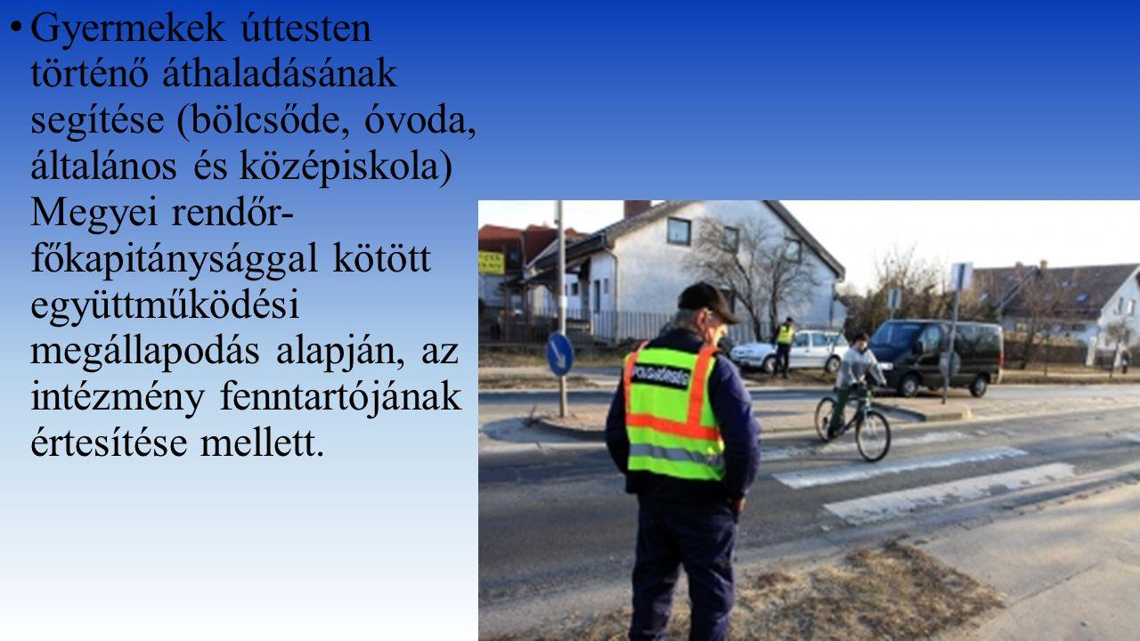 Gyermekek úttesten történő áthaladásának segítése (bölcsőde, óvoda, általános és középiskola) Megyei rendőr- főkapitánysággal kötött együttműködési me