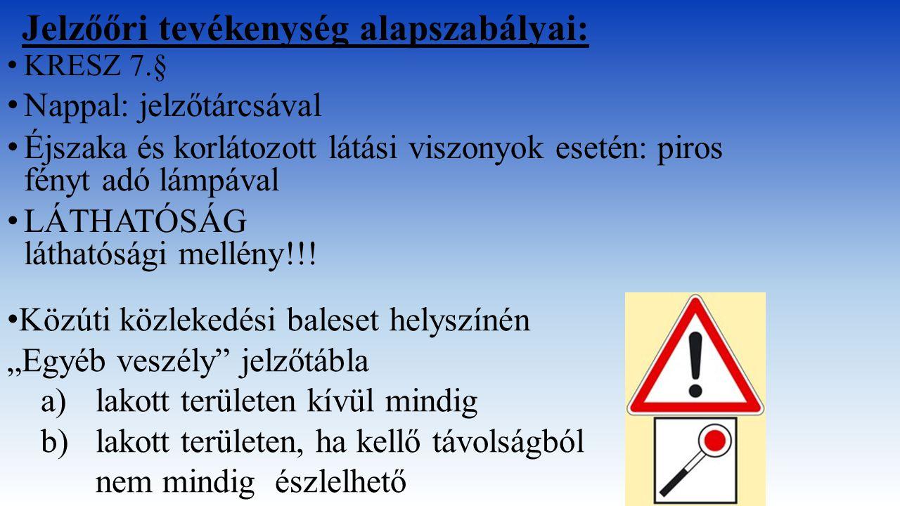 KRESZ 7.§ Nappal: jelzőtárcsával Éjszaka és korlátozott látási viszonyok esetén: piros fényt adó lámpával LÁTHATÓSÁG láthatósági mellény!!! Közúti köz