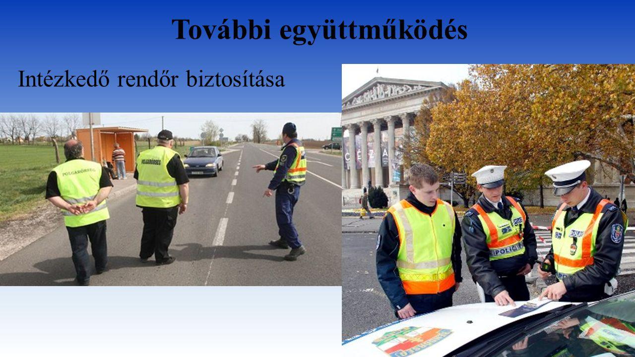 További együttműködés Intézkedő rendőr biztosítása