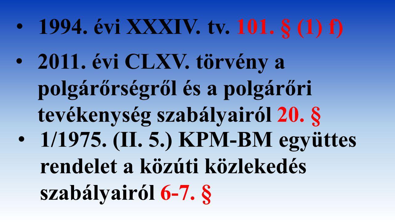 1994. évi XXXIV. tv. 101. § (1) f) 2011. évi CLXV. törvény a polgárőrségről és a polgárőri tevékenység szabályairól 20. § 1/1975. (II. 5.) KPM-BM együ