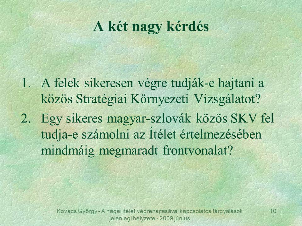 Kovács György - A hágai ítélet végrehajtásával kapcsolatos tárgyalások jelenlegi helyzete - 2009 június 10 A két nagy kérdés 1.A felek sikeresen végre