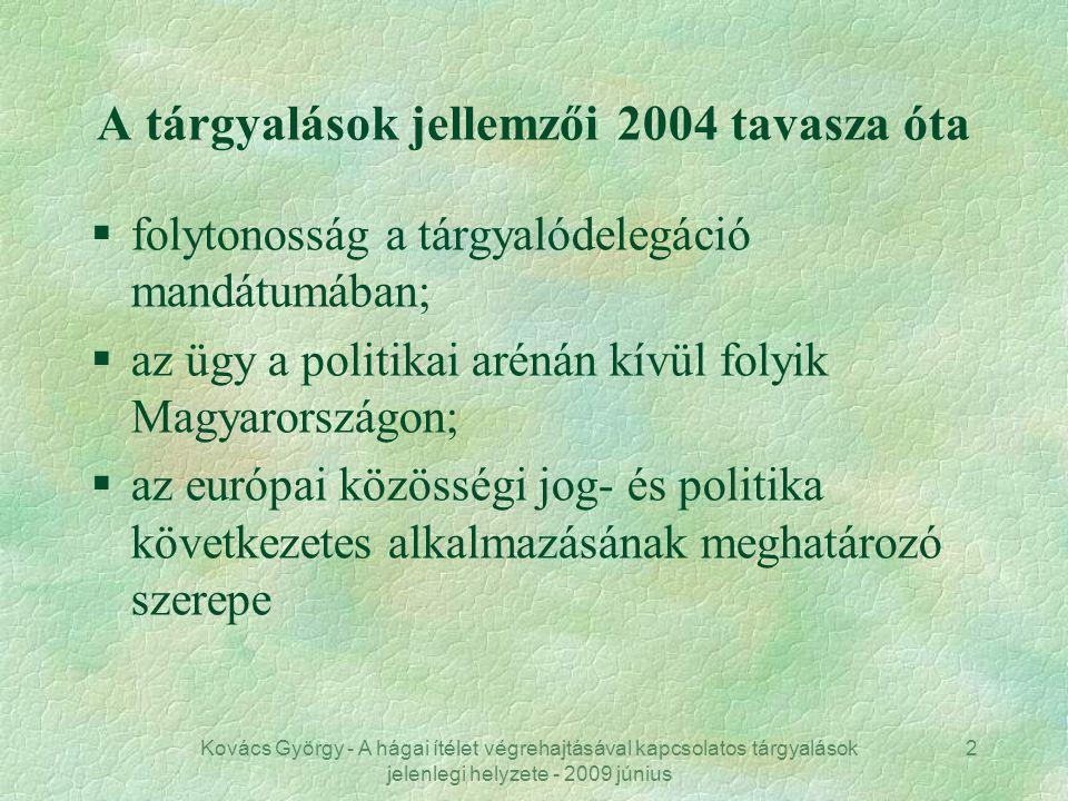 Kovács György - A hágai ítélet végrehajtásával kapcsolatos tárgyalások jelenlegi helyzete - 2009 június 2 A tárgyalások jellemzői 2004 tavasza óta §fo