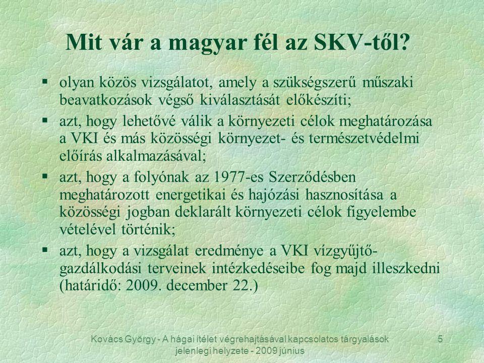Kovács György - A hágai ítélet végrehajtásával kapcsolatos tárgyalások jelenlegi helyzete - 2009 június 5 Mit vár a magyar fél az SKV-től? §olyan közö