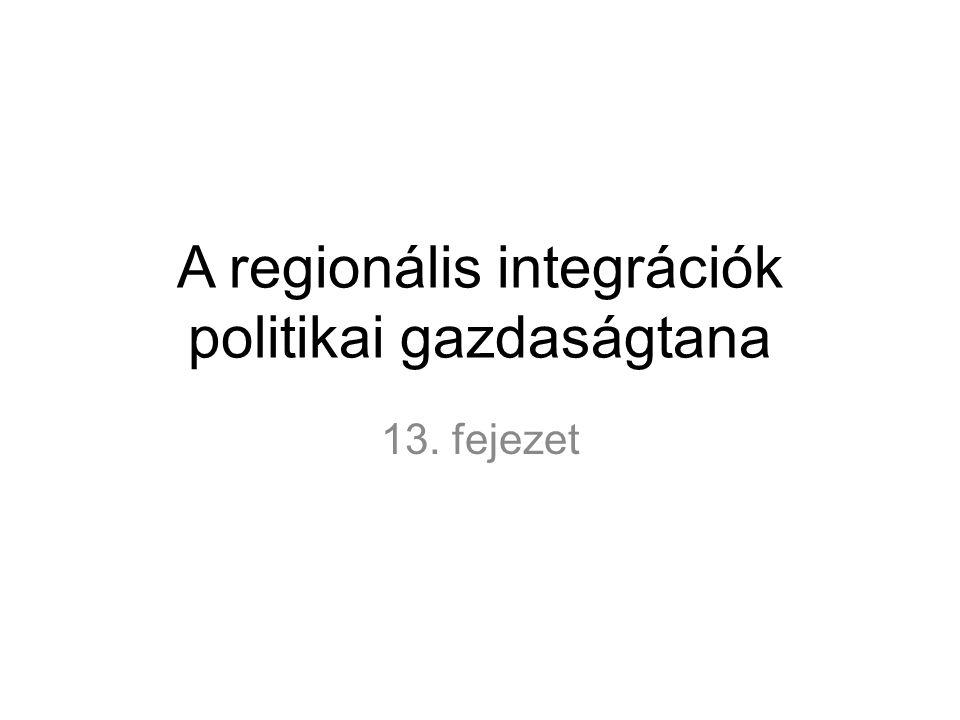 A regionális integrációk politikai gazdaságtana 13. fejezet