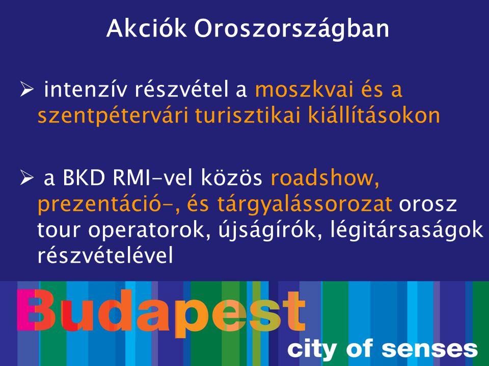 Akciók Oroszországban  intenzív részvétel a moszkvai és a szentpétervári turisztikai kiállításokon  a BKD RMI-vel közös roadshow, prezentáció-, és t