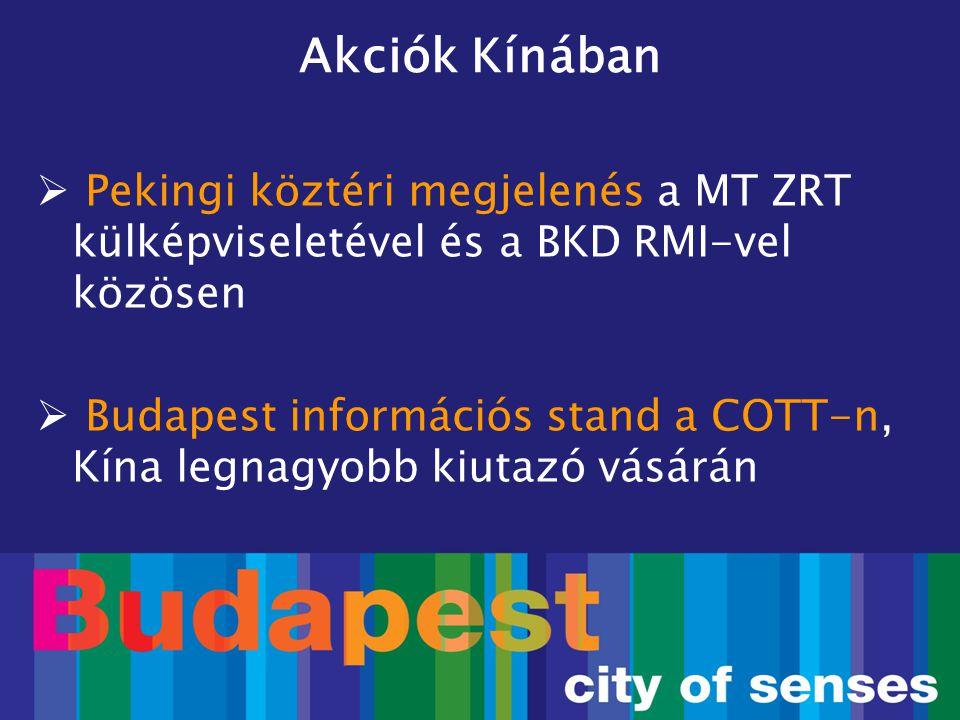 Akciók Kínában  Pekingi köztéri megjelenés a MT ZRT külképviseletével és a BKD RMI-vel közösen  Budapest információs stand a COTT-n, Kína legnagyobb