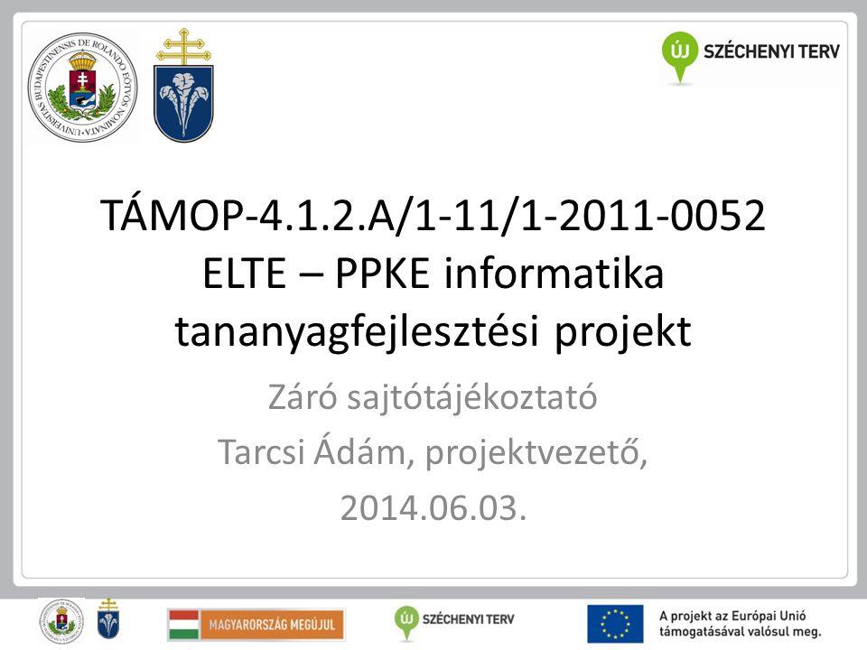 TÁMOP-4.1.2.A/1-11/1-2011-0052 ELTE – PPKE informatika tananyagfejlesztési projekt Záró sajtótájékoztató Tarcsi Ádám, projektvezető, 2014.06.03.