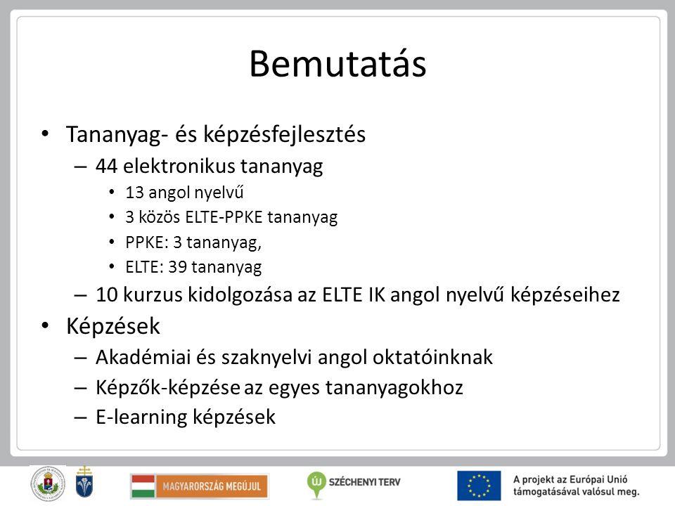 Bemutatás Tananyag- és képzésfejlesztés – 44 elektronikus tananyag 13 angol nyelvű 3 közös ELTE-PPKE tananyag PPKE: 3 tananyag, ELTE: 39 tananyag – 10