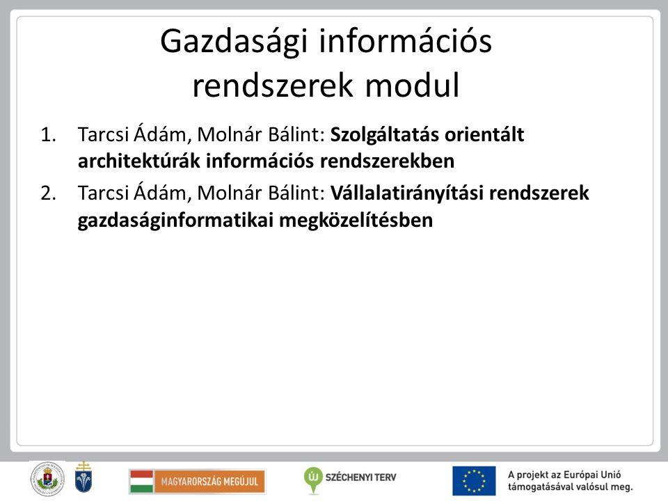 Gazdasági információs rendszerek modul 1.Tarcsi Ádám, Molnár Bálint: Szolgáltatás orientált architektúrák információs rendszerekben 2.Tarcsi Ádám, Mol