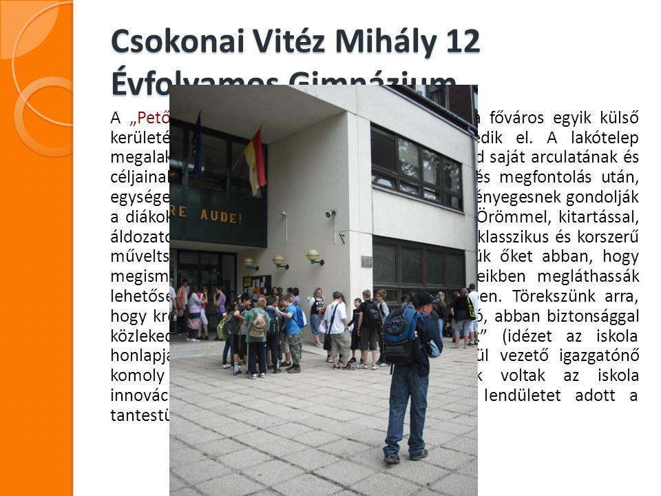 """Csokonai Vitéz Mihály 12 Évfolyamos Gimnázium A """"Petőfi Sándor 12 Évfolyamos Gimnázium a főváros egyik külső kerületében, lakótelepi környezetben helyezkedik el."""
