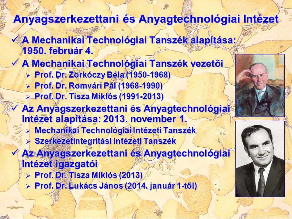 Anyagszerkezettani és Anyagtechnológiai Intézet A Mechanikai Technológiai Tanszék alapítása: 1950. február 4. A Mechanikai Technológiai Tanszék alapít