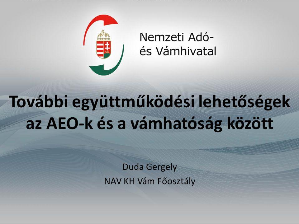 További együttműködési lehetőségek az AEO-k és a vámhatóság között Duda Gergely NAV KH Vám Főosztály