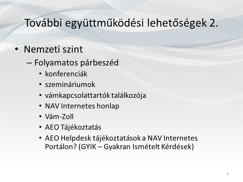 További együttműködési lehetőségek 2. Nemzeti szint – Folyamatos párbeszéd konferenciák szemináriumok vámkapcsolattartók találkozója NAV Internetes ho