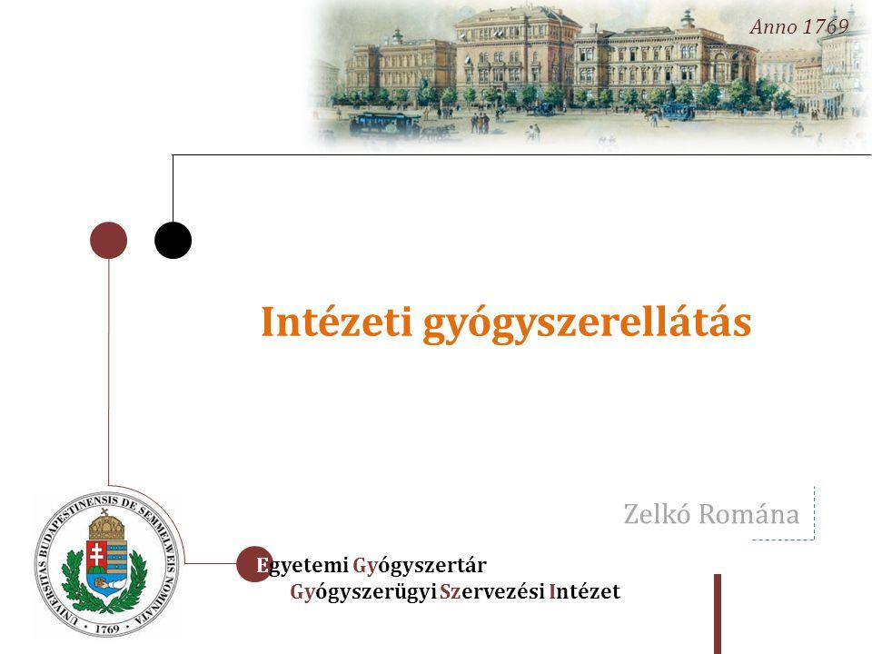 Intézeti gyógyszerellátás Egyetemi Gyógyszertár Gyógyszerügyi Szervezési Intézet Anno 1769 Zelkó Romána