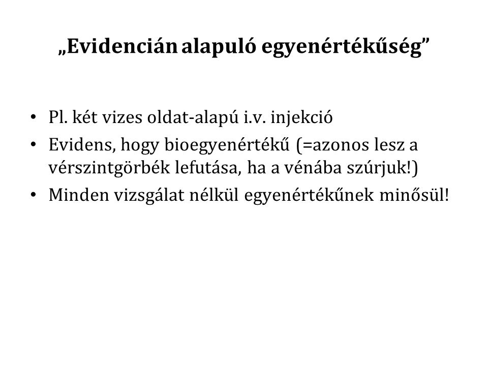 """""""Evidencián alapuló egyenértékűség Pl.két vizes oldat-alapú i.v."""