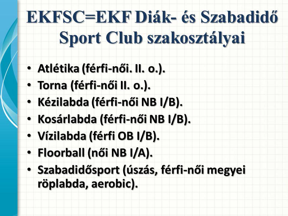 EKFSC=EKF Diák- és Szabadidő Sport Club szakosztályai Atlétika (férfi-női.