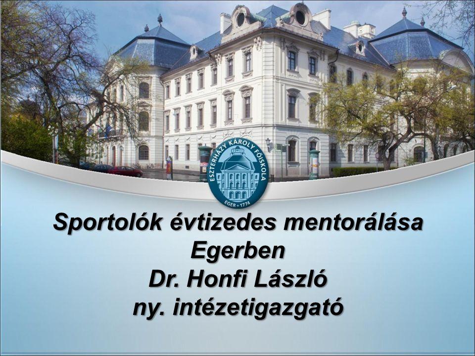 Sportolók évtizedes mentorálása Egerben Dr. Honfi László ny. intézetigazgató