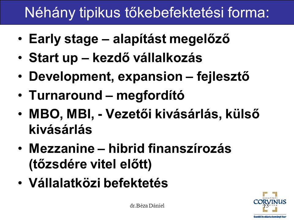 Néhány tipikus tőkebefektetési forma: Early stage – alapítást megelőző Start up – kezdő vállalkozás Development, expansion – fejlesztő Turnaround – me