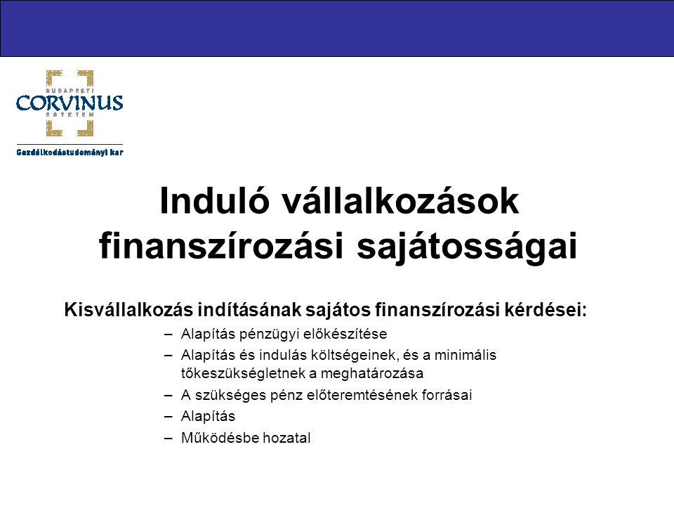 Induló vállalkozások finanszírozási sajátosságai Kisvállalkozás indításának sajátos finanszírozási kérdései: –Alapítás pénzügyi előkészítése –Alapítás