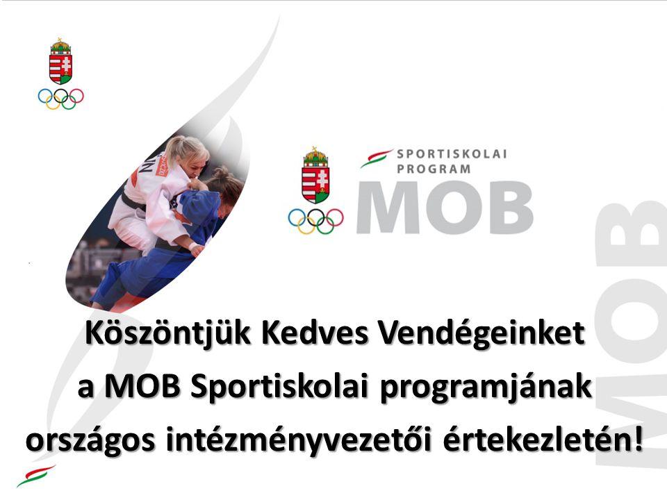 Köszöntjük Kedves Vendégeinket a MOB Sportiskolai programjának országos intézményvezetői értekezletén!
